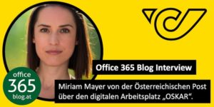 """Interview: Miriam Mayer von der Österreichischen Post über den digitalen Arbeitsplatz """"OSKAR"""" mit SharePoint, Teams, Yammer und Office 365"""